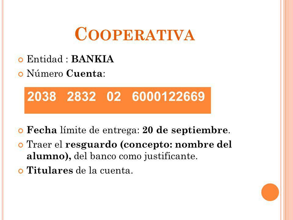 C OOPERATIVA Entidad : BANKIA Número Cuenta : Fecha límite de entrega: 20 de septiembre. Traer el resguardo (concepto: nombre del alumno), del banco c