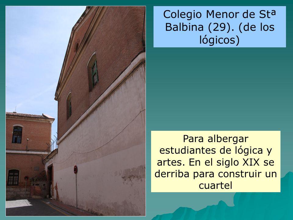 Para albergar estudiantes de lógica y artes. En el siglo XIX se derriba para construir un cuartel Colegio Menor de Stª Balbina (29). (de los lógicos)