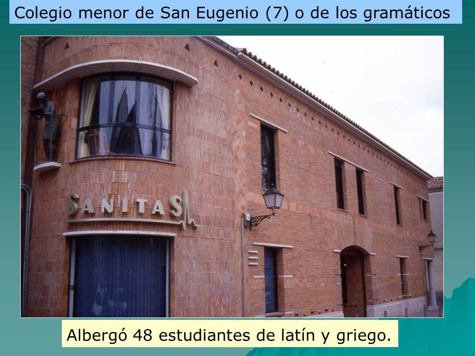 Albergó 48 estudiantes de latín y griego. Colegio menor de San Eugenio (7) o de los gramáticos
