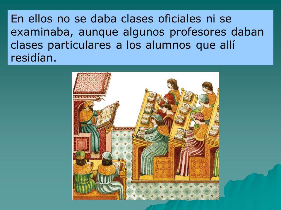 En ellos no se daba clases oficiales ni se examinaba, aunque algunos profesores daban clases particulares a los alumnos que allí residían.