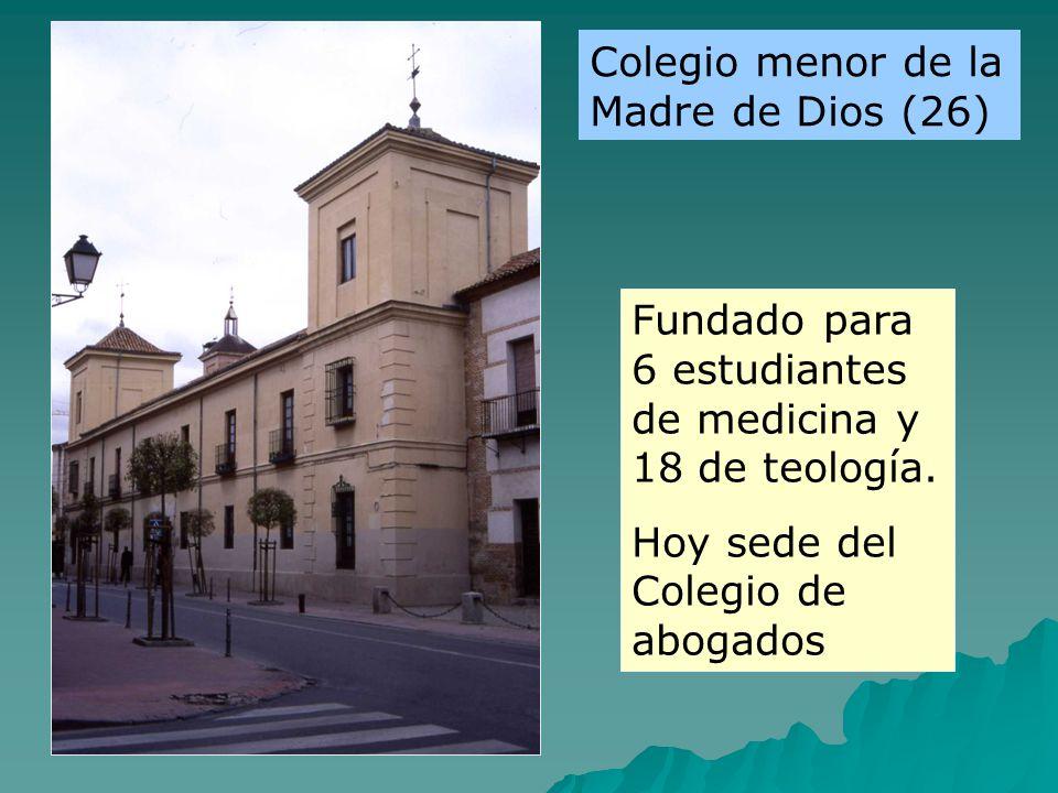 Fundado para 6 estudiantes de medicina y 18 de teología. Hoy sede del Colegio de abogados Colegio menor de la Madre de Dios (26)