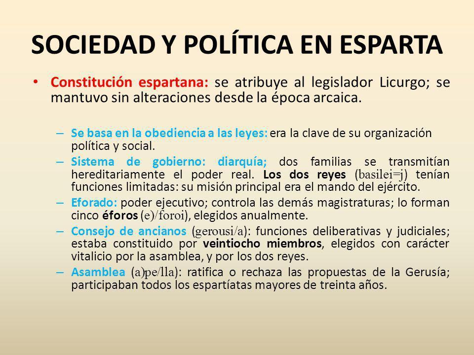SOCIEDAD Y POLÍTICA EN ESPARTA Constitución espartana: se atribuye al legislador Licurgo; se mantuvo sin alteraciones desde la época arcaica.
