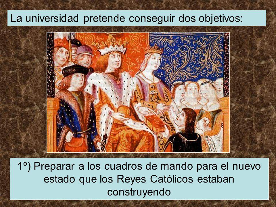 La universidad pretende conseguir dos objetivos: 1º) Preparar a los cuadros de mando para el nuevo estado que los Reyes Católicos estaban construyendo
