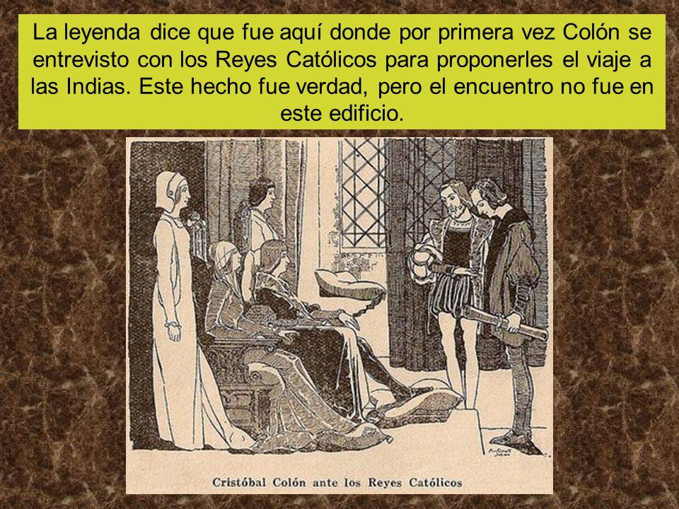 La leyenda dice que fue aquí donde por primera vez Colón se entrevisto con los Reyes Católicos para proponerles el viaje a las Indias. Este hecho fue