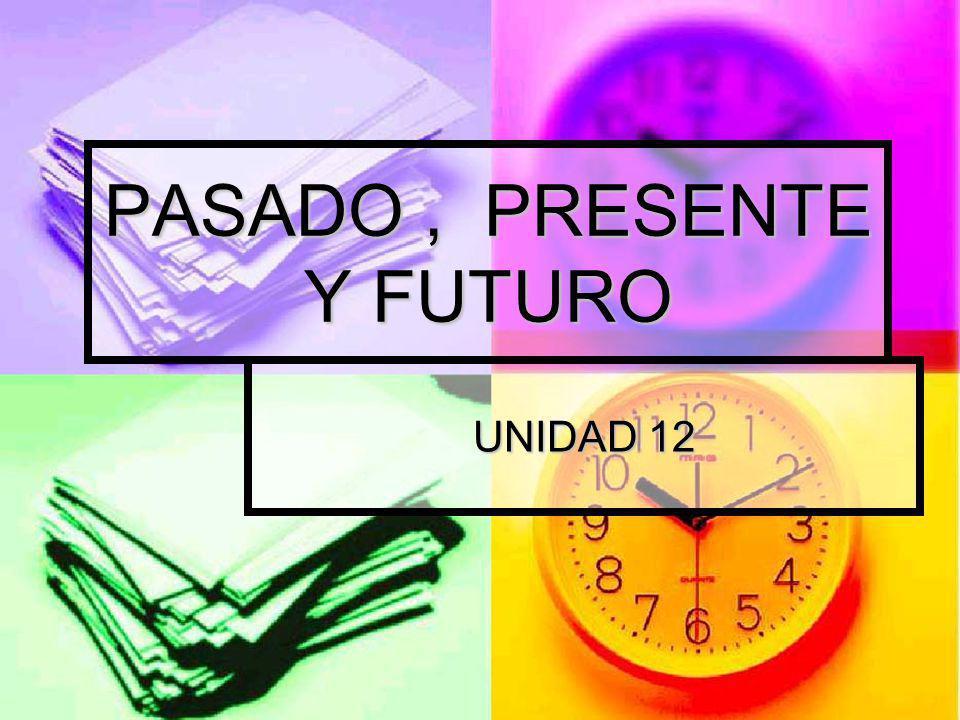 PASADO, PRESENTE Y FUTURO UNIDAD 12