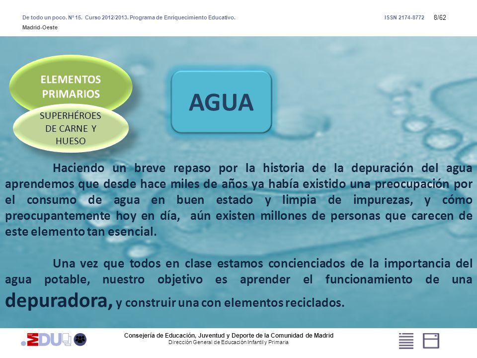 8/62 AGUA Haciendo un breve repaso por la historia de la depuración del agua aprendemos que desde hace miles de años ya había existido una preocupació