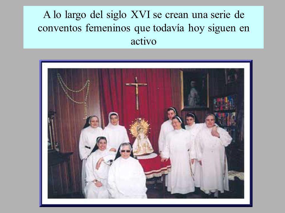 A lo largo del siglo XVI se crean una serie de conventos femeninos que todavía hoy siguen en activo