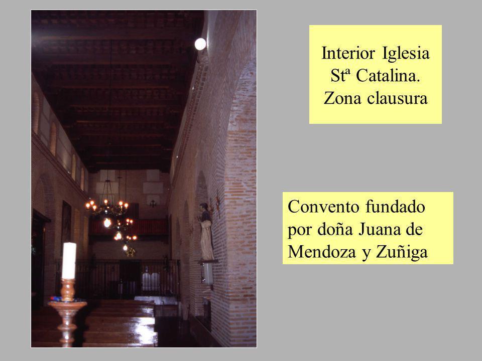 Interior Iglesia Stª Catalina. Zona clausura Convento fundado por doña Juana de Mendoza y Zuñiga