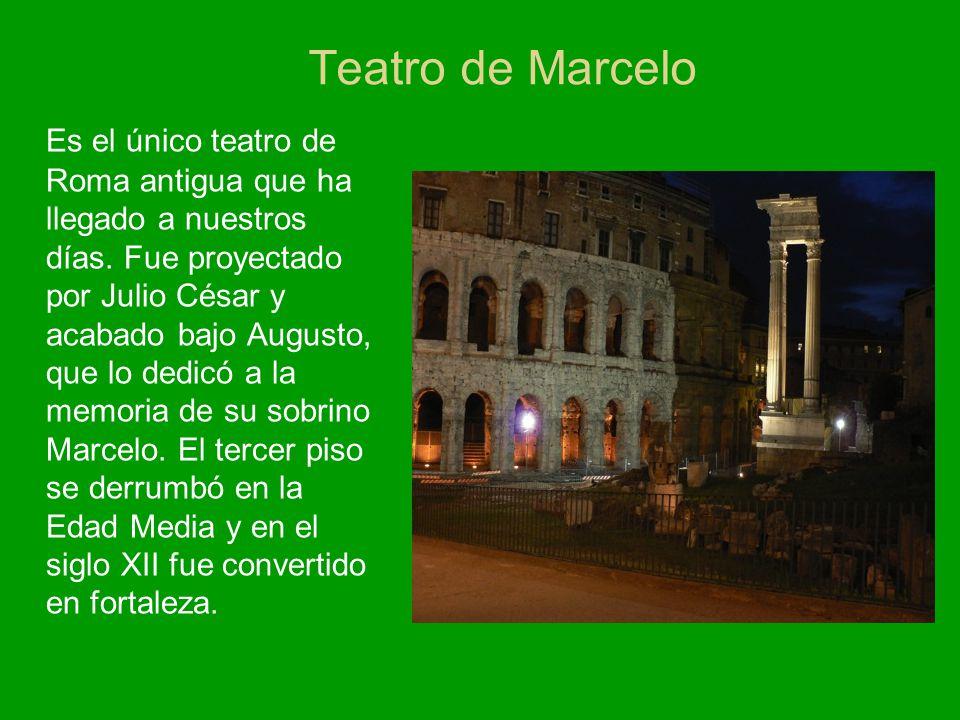 Teatro de Marcelo Es el único teatro de Roma antigua que ha llegado a nuestros días. Fue proyectado por Julio César y acabado bajo Augusto, que lo ded