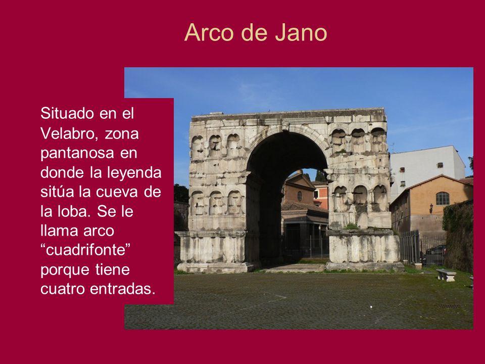 Arco de Jano Situado en el Velabro, zona pantanosa en donde la leyenda sitúa la cueva de la loba. Se le llama arcocuadrifonte porque tiene cuatro entr