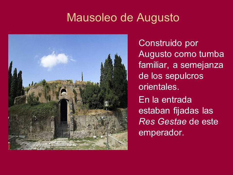 Mausoleo de Augusto Construido por Augusto como tumba familiar, a semejanza de los sepulcros orientales. En la entrada estaban fijadas las Res Gestae