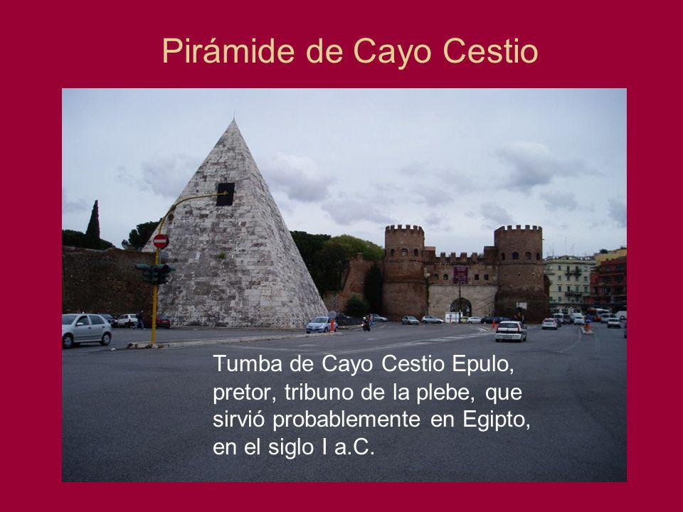 Pirámide de Cayo Cestio Tumba de Cayo Cestio Epulo, pretor, tribuno de la plebe, que sirvió probablemente en Egipto, en el siglo I a.C.
