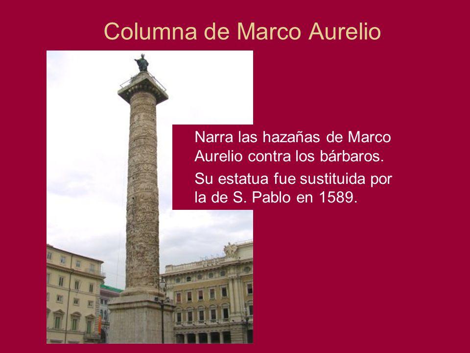 Columna de Marco Aurelio Narra las hazañas de Marco Aurelio contra los bárbaros. Su estatua fue sustituida por la de S. Pablo en 1589.