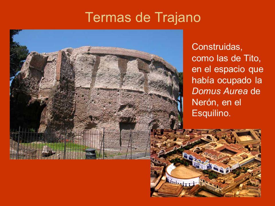 Termas de Trajano Construidas, como las de Tito, en el espacio que había ocupado la Domus Aurea de Nerón, en el Esquilino.