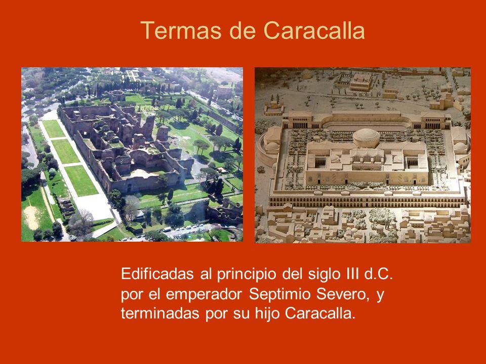 Termas de Caracalla Edificadas al principio del siglo III d.C. por el emperador Septimio Severo, y terminadas por su hijo Caracalla.