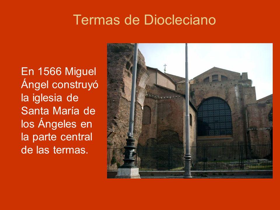 En 1566 Miguel Ángel construyó la iglesia de Santa María de los Ángeles en la parte central de las termas.
