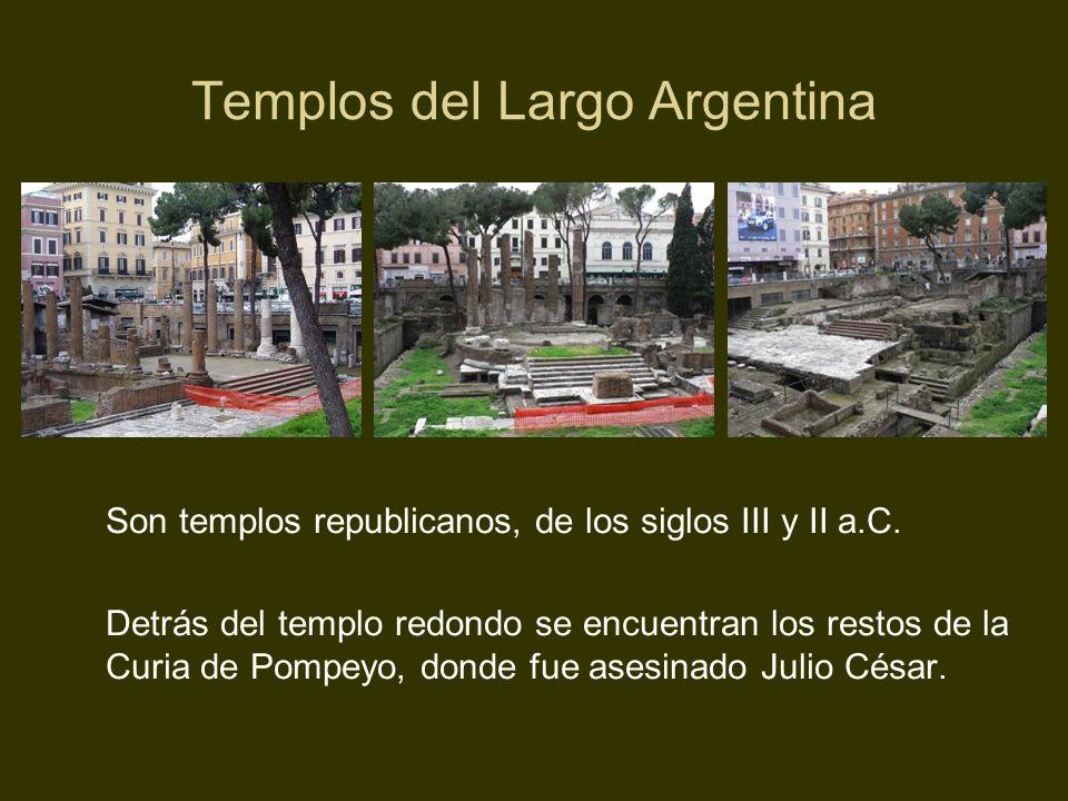 Templos del Largo Argentina Son templos republicanos, de los siglos III y II a.C. Detrás del templo redondo se encuentran los restos de la Curia de Po