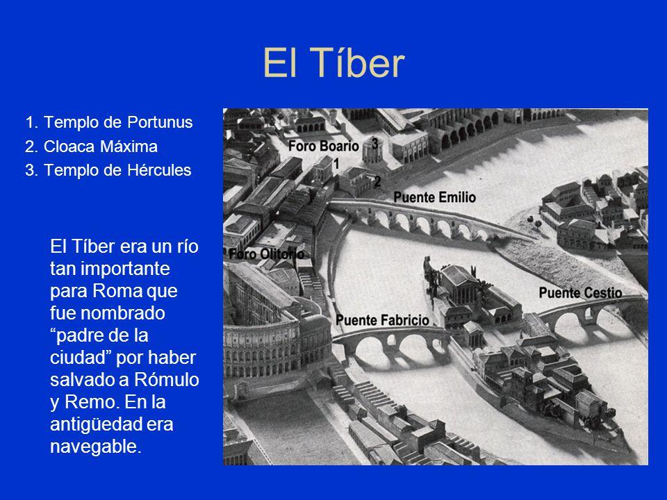 El Tíber 1. Templo de Portunus 2. Cloaca Máxima 3. Templo de Hércules El Tíber era un río tan importante para Roma que fue nombrado padre de la ciudad