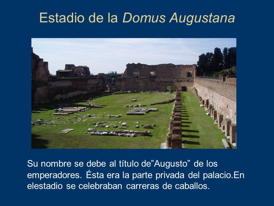 Estadio de la Domus Augustana Su nombre se debe al título deAugusto de los emperadores. Ésta era la parte privada del palacio.En elestadio se celebrab