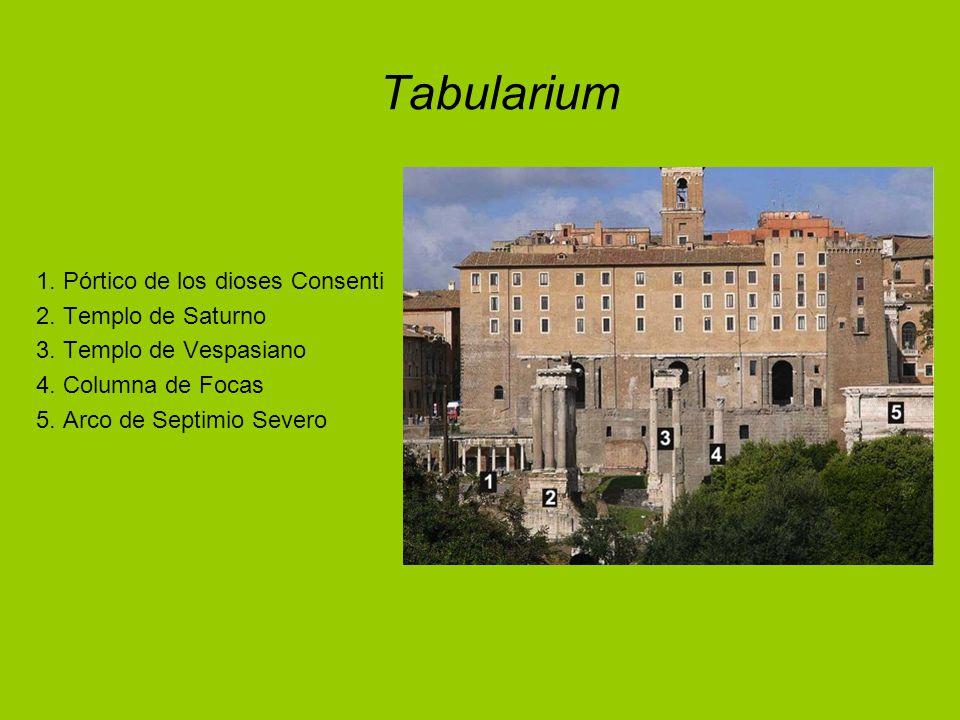 Tabularium 1. Pórtico de los dioses Consenti 2. Templo de Saturno 3. Templo de Vespasiano 4. Columna de Focas 5. Arco de Septimio Severo