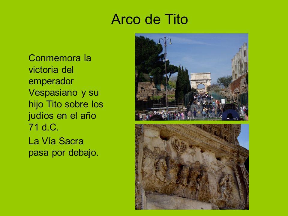 Arco de Tito Conmemora la victoria del emperador Vespasiano y su hijo Tito sobre los judíos en el año 71 d.C. La Vía Sacra pasa por debajo.