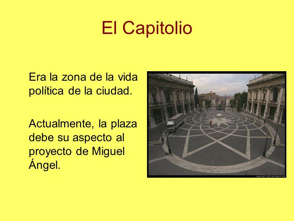 El Capitolio Era la zona de la vida política de la ciudad. Actualmente, la plaza debe su aspecto al proyecto de Miguel Ángel.