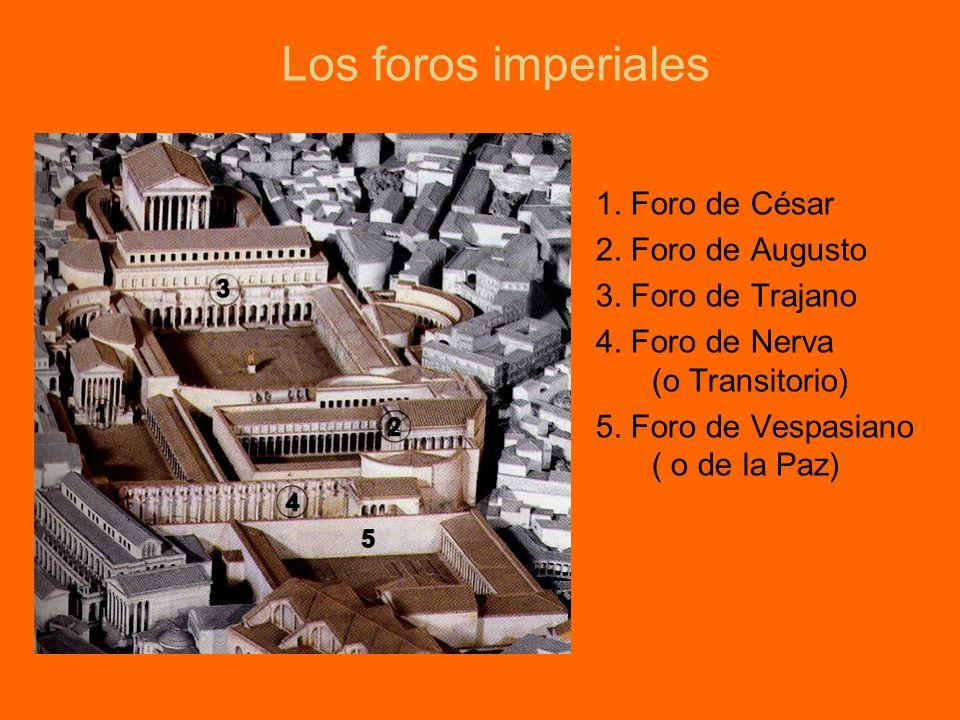1. Foro de César 2. Foro de Augusto 3. Foro de Trajano 4. Foro de Nerva (o Transitorio) 5. Foro de Vespasiano ( o de la Paz)