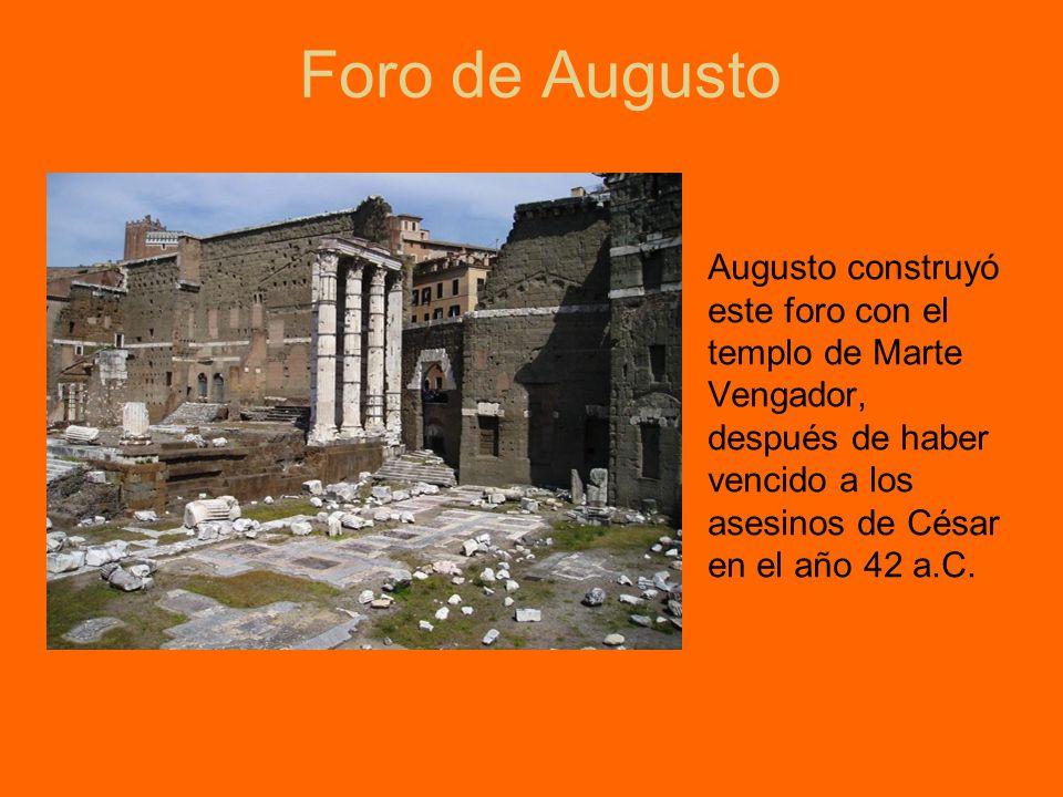 Foro de Augusto Augusto construyó este foro con el templo de Marte Vengador, después de haber vencido a los asesinos de César en el año 42 a.C.