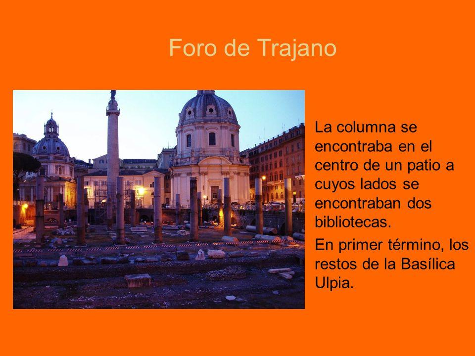 Foro de Trajano La columna se encontraba en el centro de un patio a cuyos lados se encontraban dos bibliotecas. En primer término, los restos de la Ba