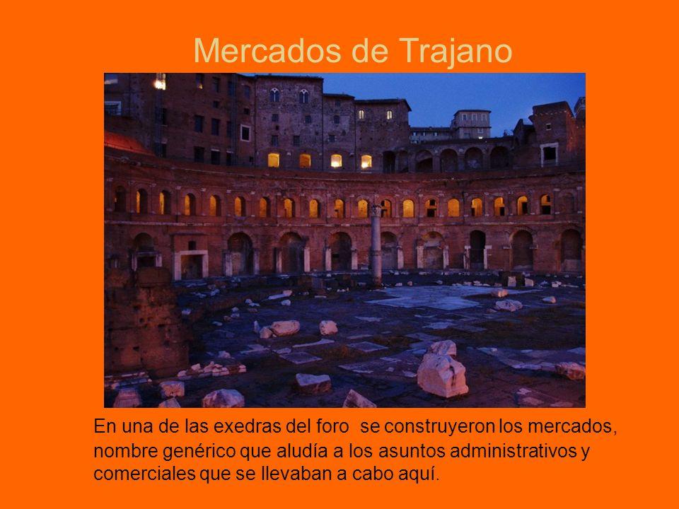 Mercados de Trajano En una de las exedras del foro se construyeron los mercados, nombre genérico que aludía a los asuntos administrativos y comerciale