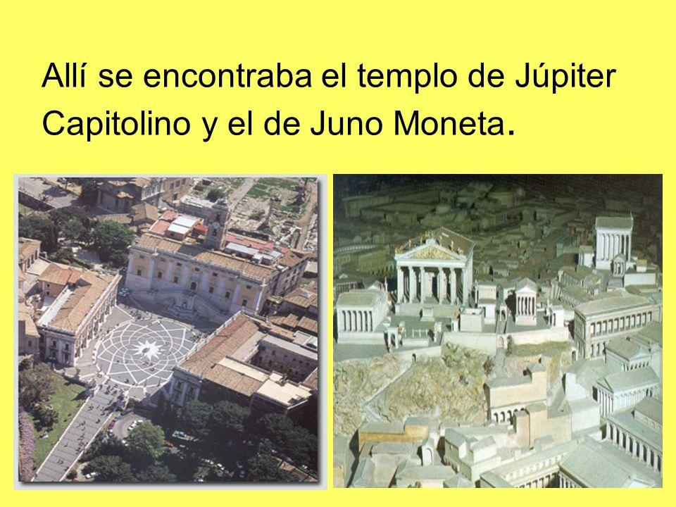 Allí se encontraba el templo de Júpiter Capitolino y el de Juno Moneta.