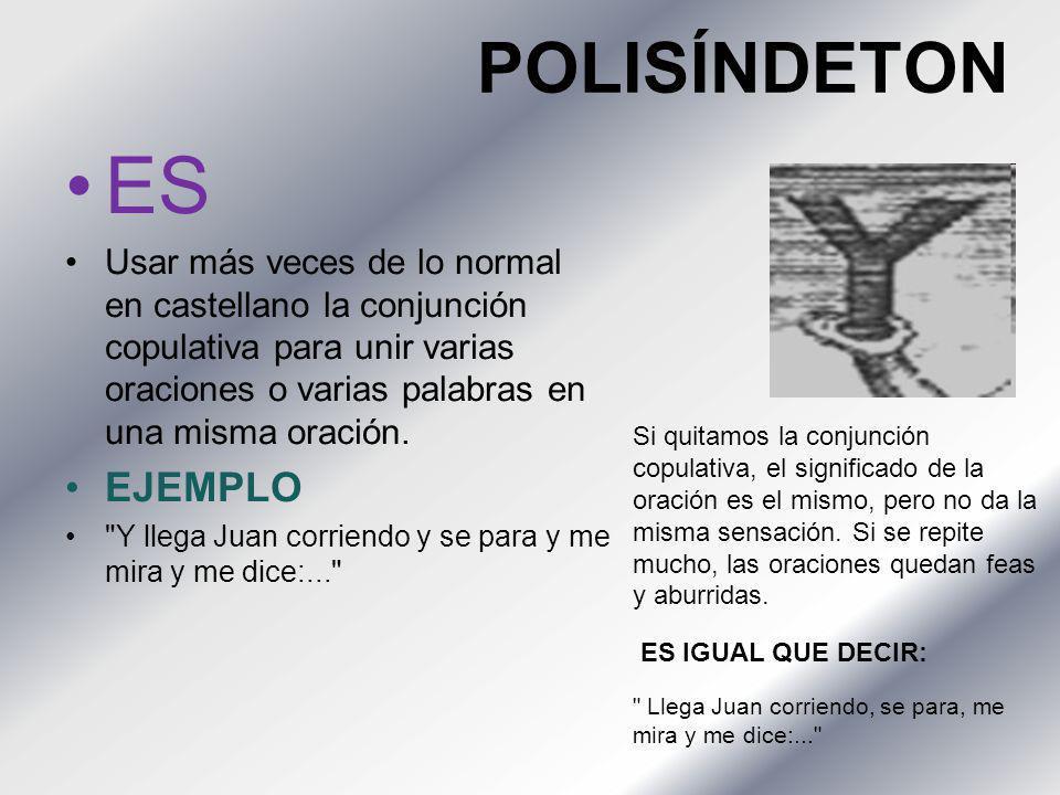 POLISÍNDETON ES Usar más veces de lo normal en castellano la conjunción copulativa para unir varias oraciones o varias palabras en una misma oración.