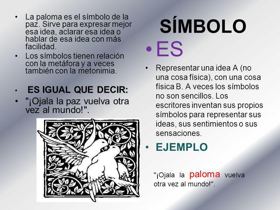 SÍMBOLO La paloma es el símbolo de la paz. Sirve para expresar mejor esa idea, aclarar esa idea o hablar de esa idea con más facilidad. Los símbolos t