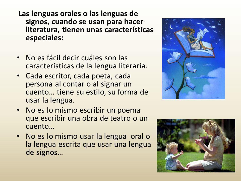 Las lenguas orales o las lenguas de signos, cuando se usan para hacer literatura, tienen unas características especiales: No es fácil decir cuáles son las características de la lengua literaria.