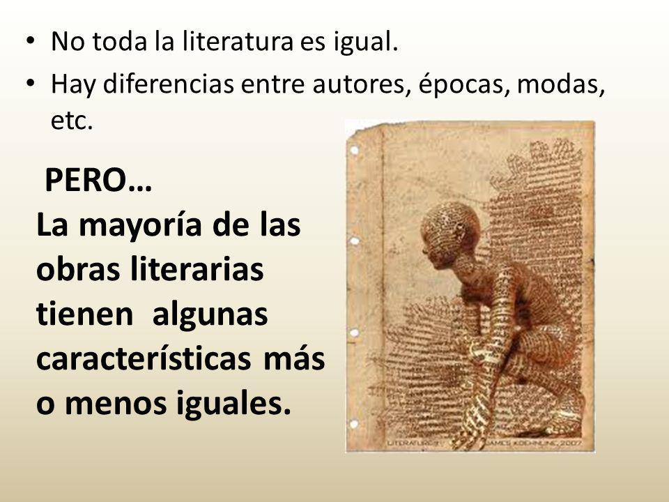PERO… La mayoría de las obras literarias tienen algunas características más o menos iguales.