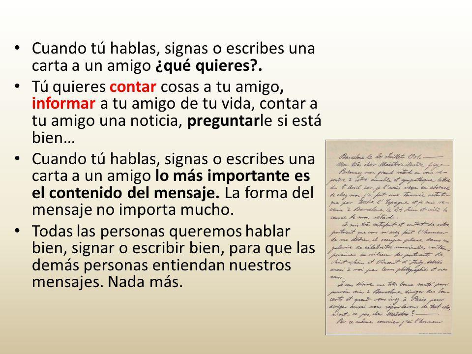 Cuando tú hablas, signas o escribes una carta a un amigo ¿qué quieres?.