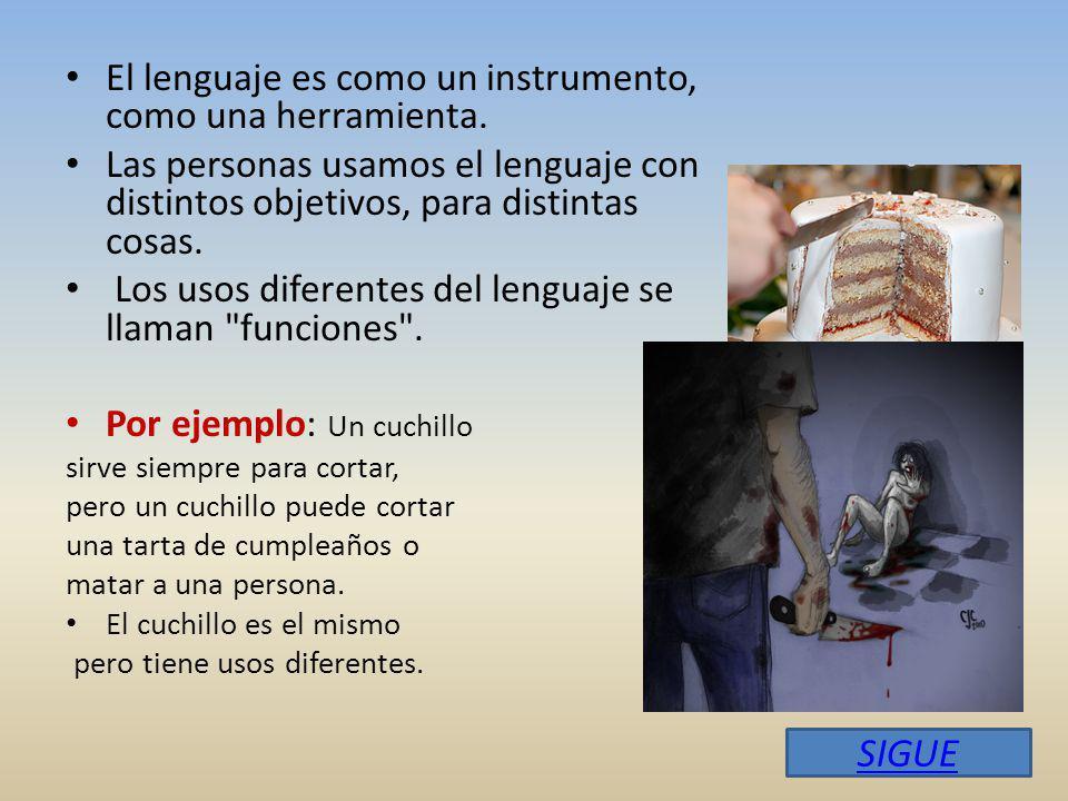 El lenguaje es como un instrumento, como una herramienta.