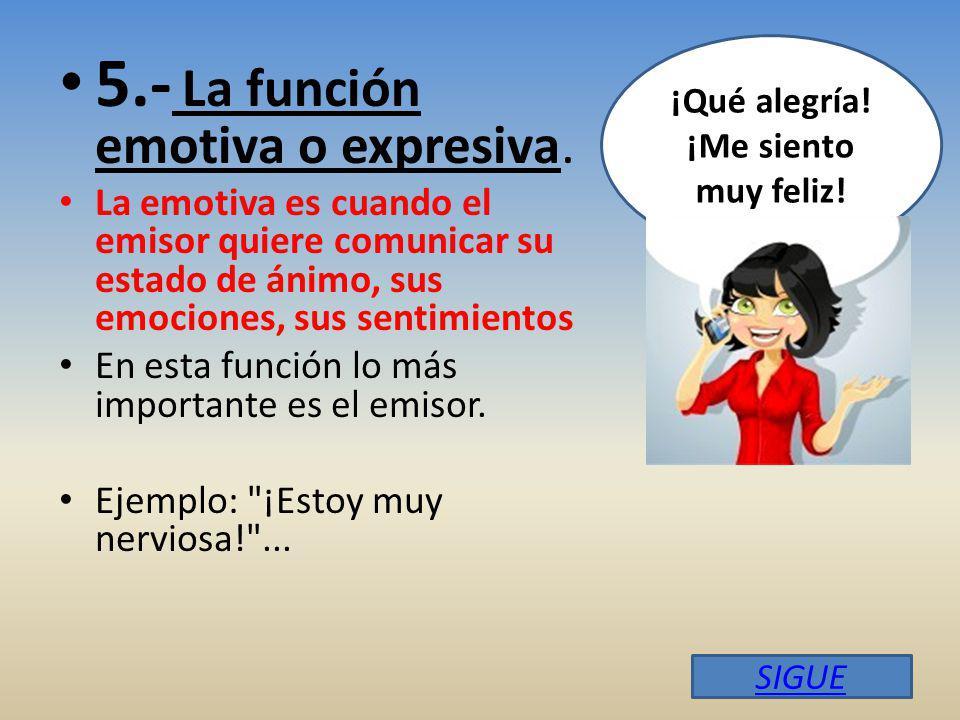 5.- La función emotiva o expresiva.