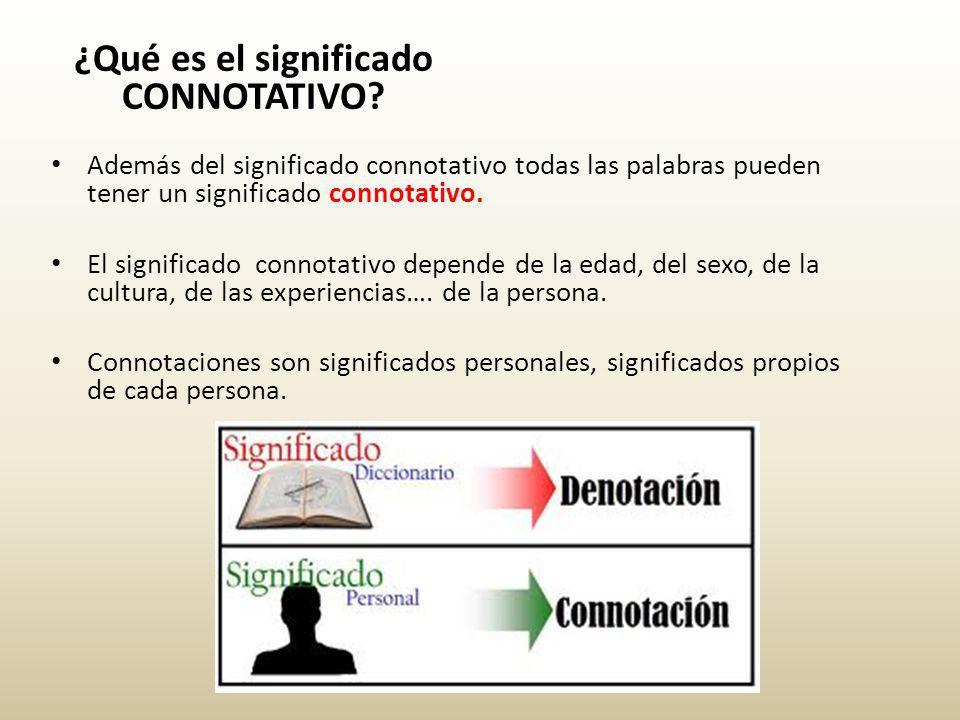 Además del significado connotativo todas las palabras pueden tener un significado connotativo.