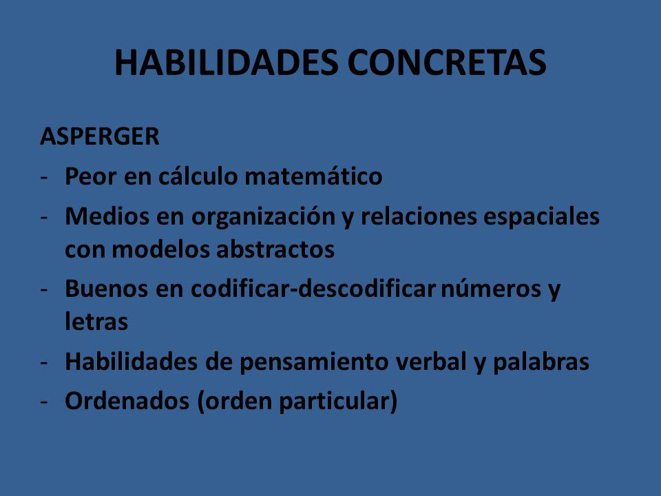 HABILIDADES CONCRETAS ASPERGER -Peor en cálculo matemático -Medios en organización y relaciones espaciales con modelos abstractos -Buenos en codificar
