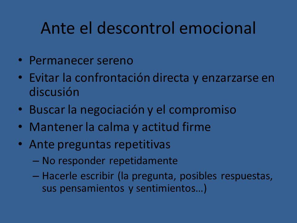 Ante el descontrol emocional Permanecer sereno Evitar la confrontación directa y enzarzarse en discusión Buscar la negociación y el compromiso Mantene