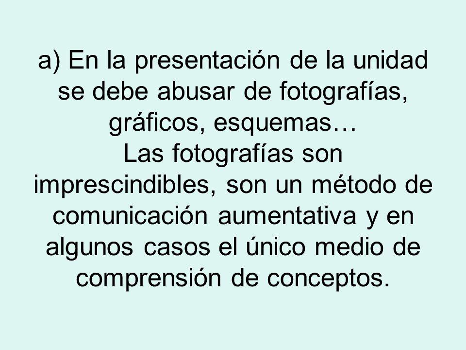 a) En la presentación de la unidad se debe abusar de fotografías, gráficos, esquemas… Las fotografías son imprescindibles, son un método de comunicaci