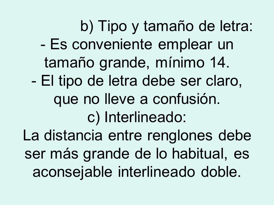 b) Tipo y tamaño de letra: - Es conveniente emplear un tamaño grande, mínimo 14. - El tipo de letra debe ser claro, que no lleve a confusión. c) Inter