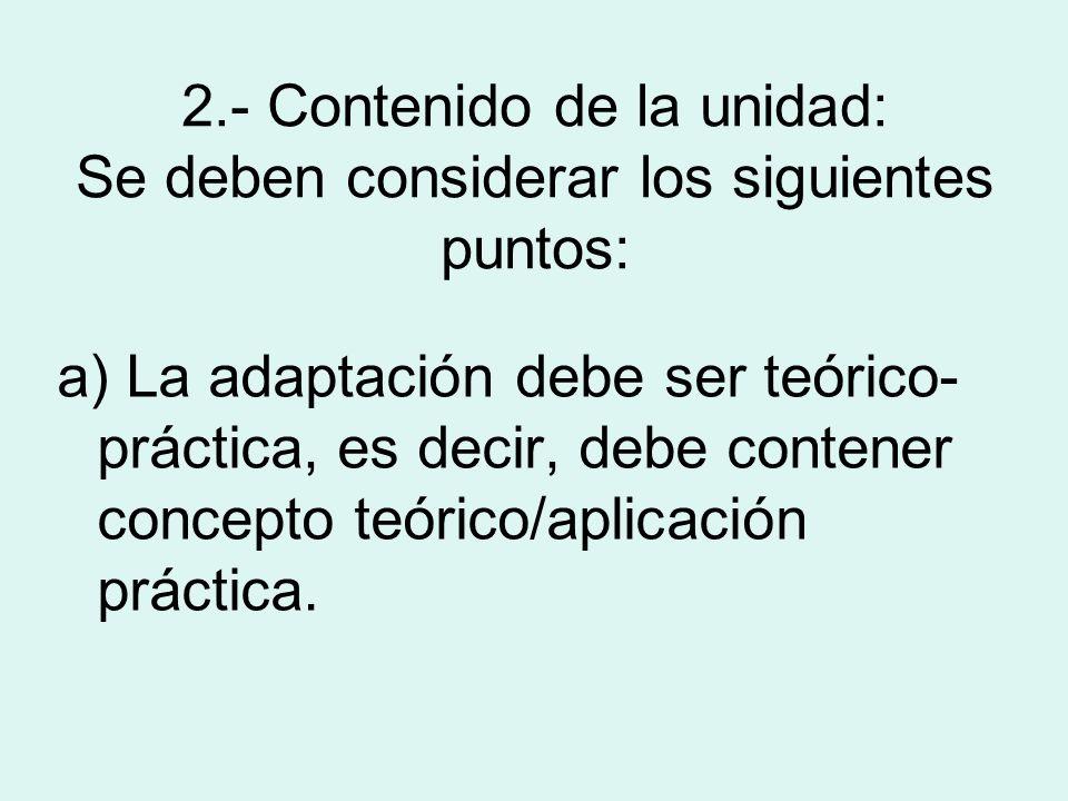 2.- Contenido de la unidad: Se deben considerar los siguientes puntos: a) La adaptación debe ser teórico- práctica, es decir, debe contener concepto t