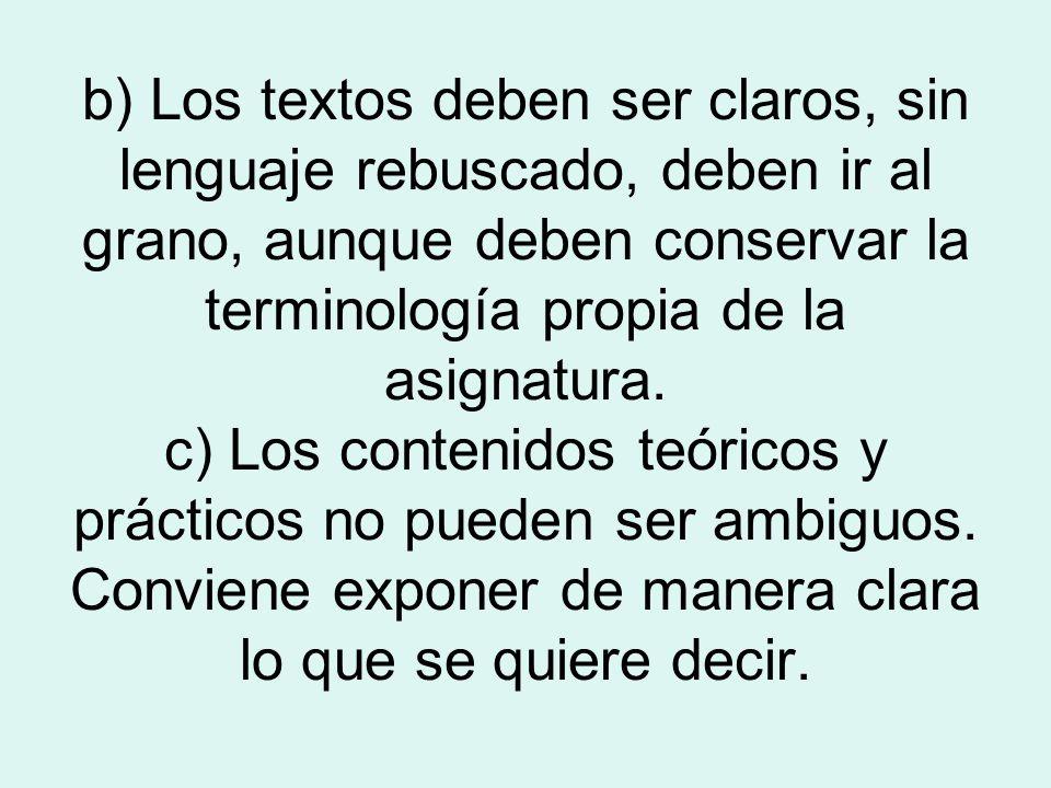b) Los textos deben ser claros, sin lenguaje rebuscado, deben ir al grano, aunque deben conservar la terminología propia de la asignatura. c) Los cont