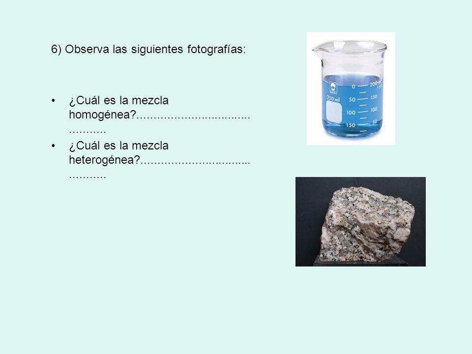 6) Observa las siguientes fotografías: ¿Cuál es la mezcla homogénea?............................................. ¿Cuál es la mezcla heterogénea?.....