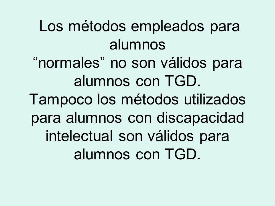 Los métodos empleados para alumnos normales no son válidos para alumnos con TGD. Tampoco los métodos utilizados para alumnos con discapacidad intelect