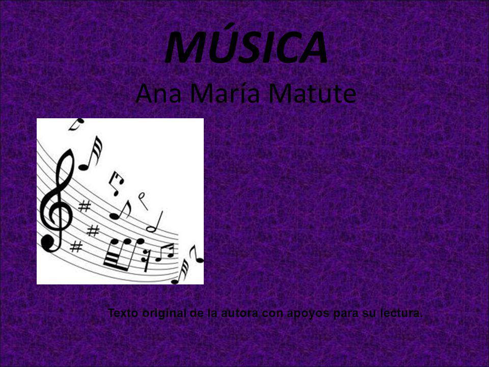 MÚSICA Ana María Matute Texto original de la autora con apoyos para su lectura.