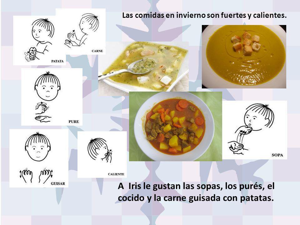 Las comidas en invierno son fuertes y calientes. A Iris le gustan las sopas, los purés, el cocido y la carne guisada con patatas.