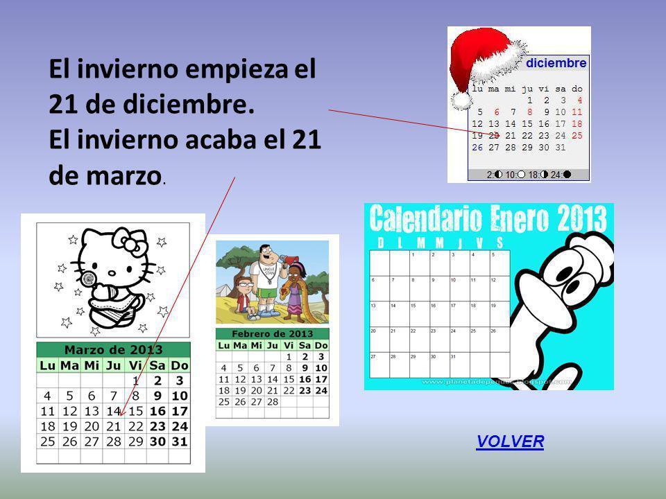 El invierno empieza el 21 de diciembre. El invierno acaba el 21 de marzo. VOLVER